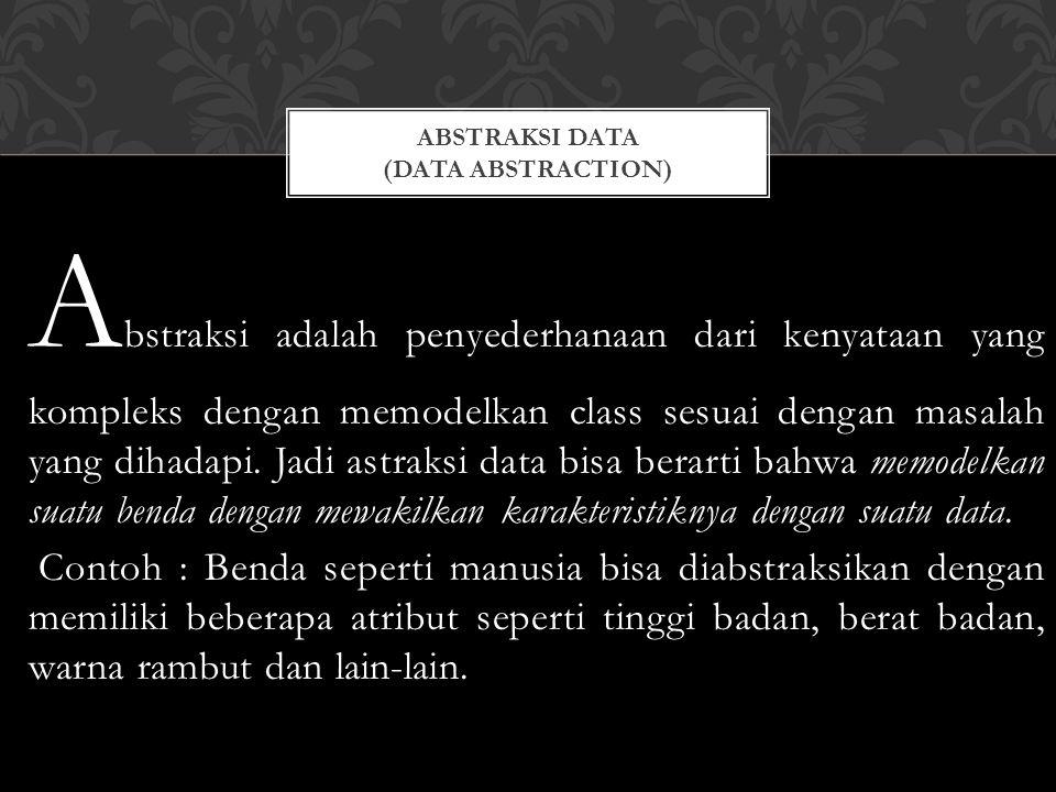 A bstraksi adalah penyederhanaan dari kenyataan yang kompleks dengan memodelkan class sesuai dengan masalah yang dihadapi.