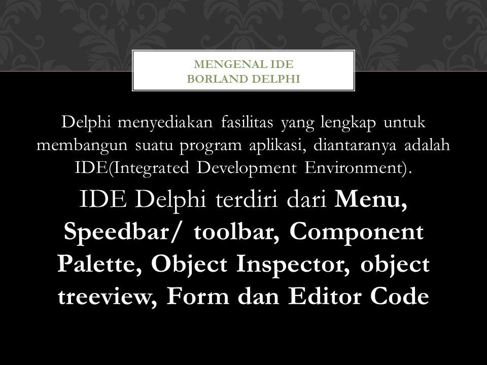 Delphi menyediakan fasilitas yang lengkap untuk membangun suatu program aplikasi, diantaranya adalah IDE(Integrated Development Environment).