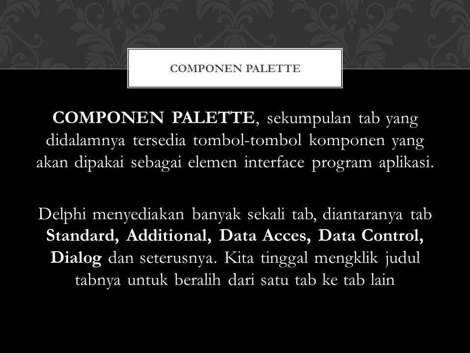 COMPONEN PALETTE, sekumpulan tab yang didalamnya tersedia tombol-tombol komponen yang akan dipakai sebagai elemen interface program aplikasi.