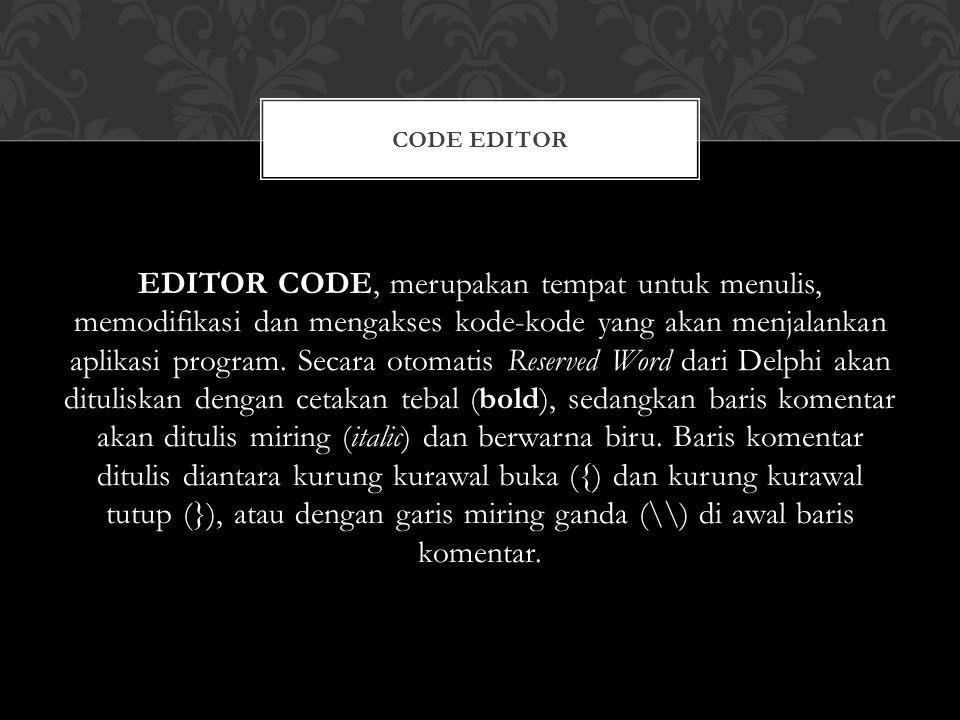 EDITOR CODE, merupakan tempat untuk menulis, memodifikasi dan mengakses kode-kode yang akan menjalankan aplikasi program.