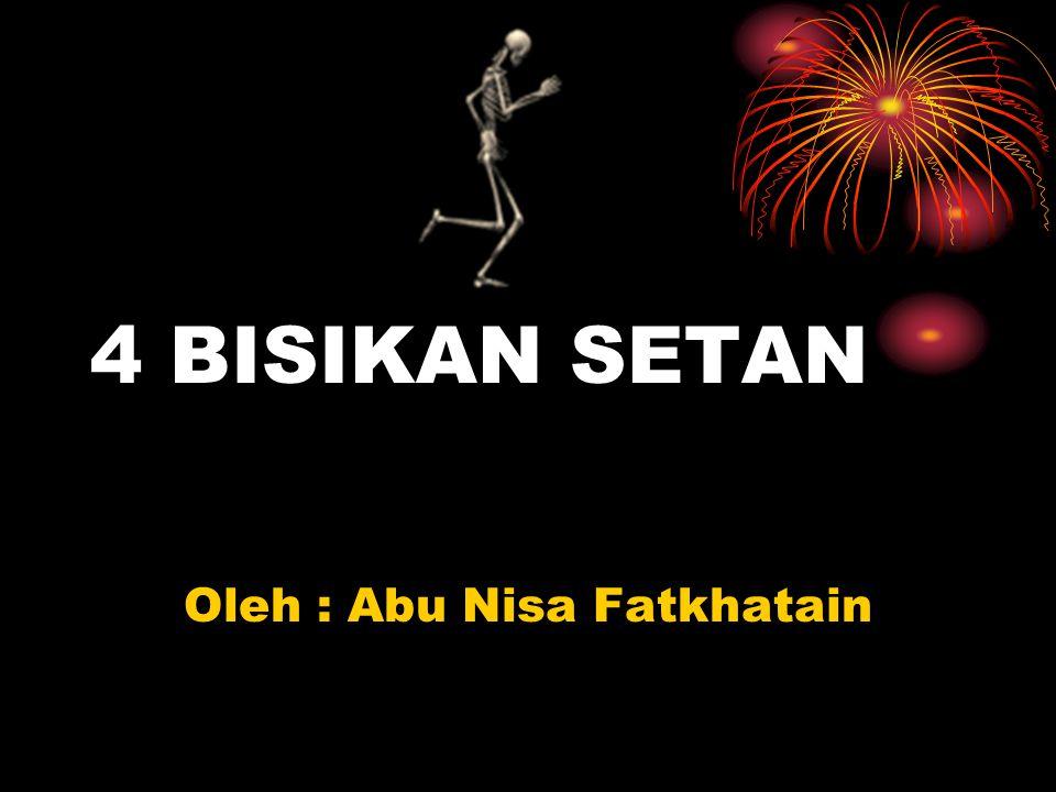 4 BISIKAN SETAN Oleh : Abu Nisa Fatkhatain