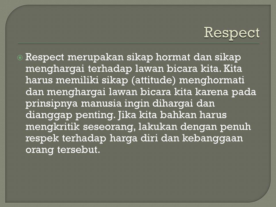  Respect merupakan sikap hormat dan sikap menghargai terhadap lawan bicara kita. Kita harus memiliki sikap (attitude) menghormati dan menghargai lawa