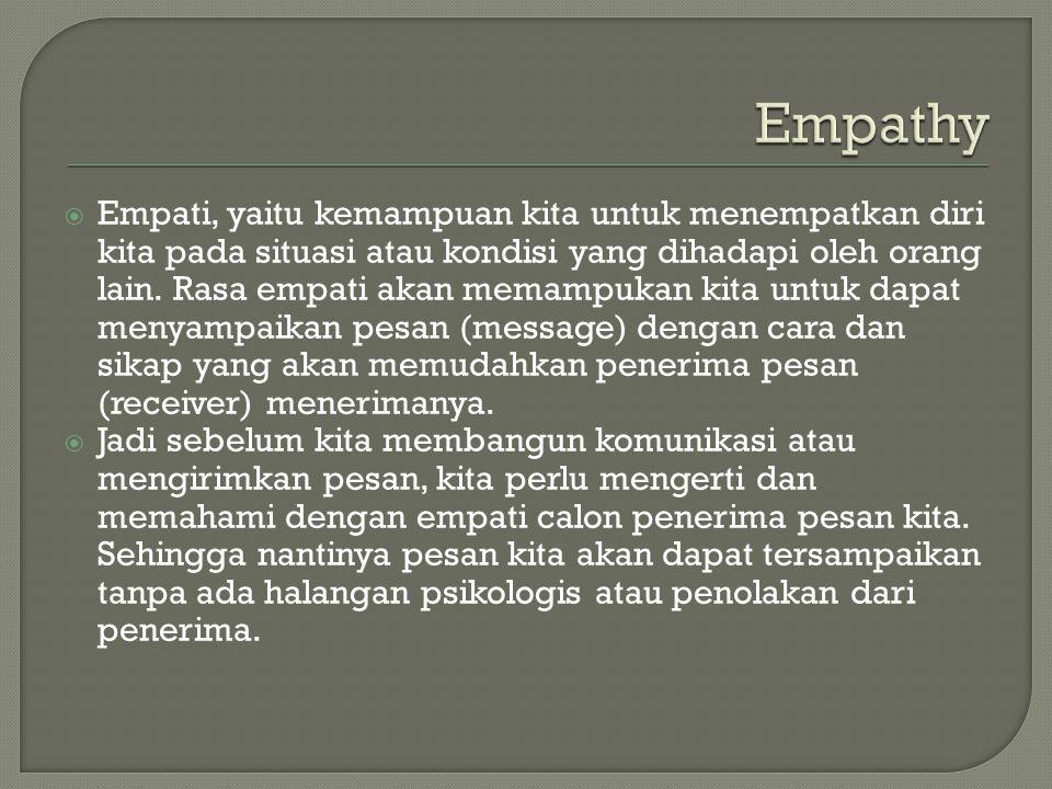  Empati, yaitu kemampuan kita untuk menempatkan diri kita pada situasi atau kondisi yang dihadapi oleh orang lain. Rasa empati akan memampukan kita u