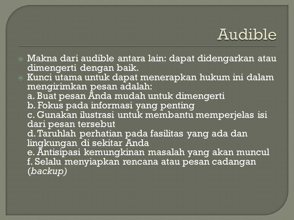  Makna dari audible antara lain: dapat didengarkan atau dimengerti dengan baik.  Kunci utama untuk dapat menerapkan hukum ini dalam mengirimkan pesa