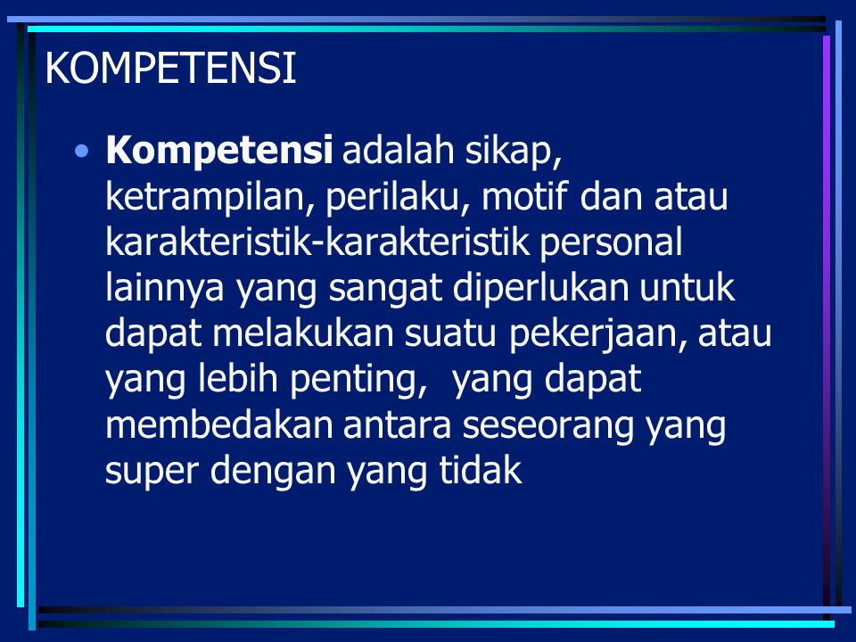 KOMPETENSI UTAMA (contoh) Adaptability: Personal willingness and ability to effectively work in, and adapt to change.