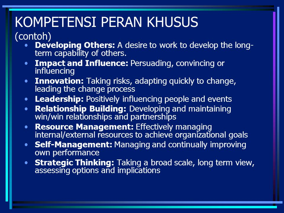 KOMPETENSI PERAN KHUSUS (contoh) Developing Others: A desire to work to develop the long- term capability of others. Impact and Influence: Persuading,