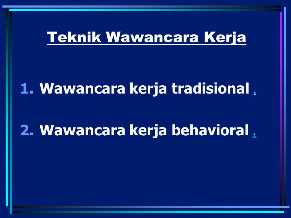 Teknik Wawancara Kerja 1.Wawancara kerja tradisional.. 2.Wawancara kerja behavioral..