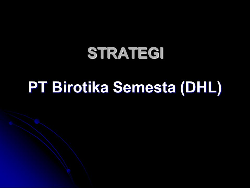 STRATEGI PT Birotika Semesta (DHL)