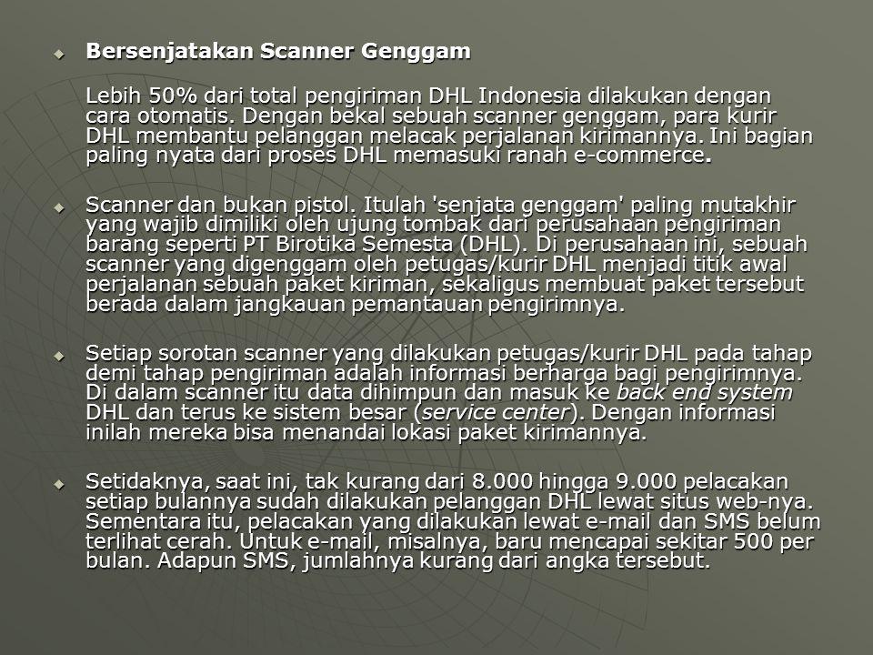  Bersenjatakan Scanner Genggam Lebih 50% dari total pengiriman DHL Indonesia dilakukan dengan cara otomatis. Dengan bekal sebuah scanner genggam, par
