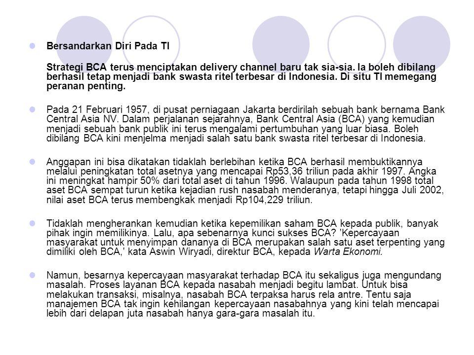 Bersandarkan Diri Pada TI Strategi BCA terus menciptakan delivery channel baru tak sia-sia.