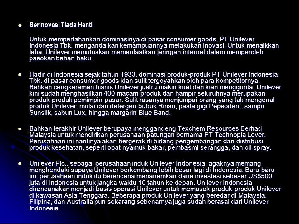 Berinovasi Tiada Henti Berinovasi Tiada Henti Untuk mempertahankan dominasinya di pasar consumer goods, PT Unilever Indonesia Tbk. mengandalkan kemamp