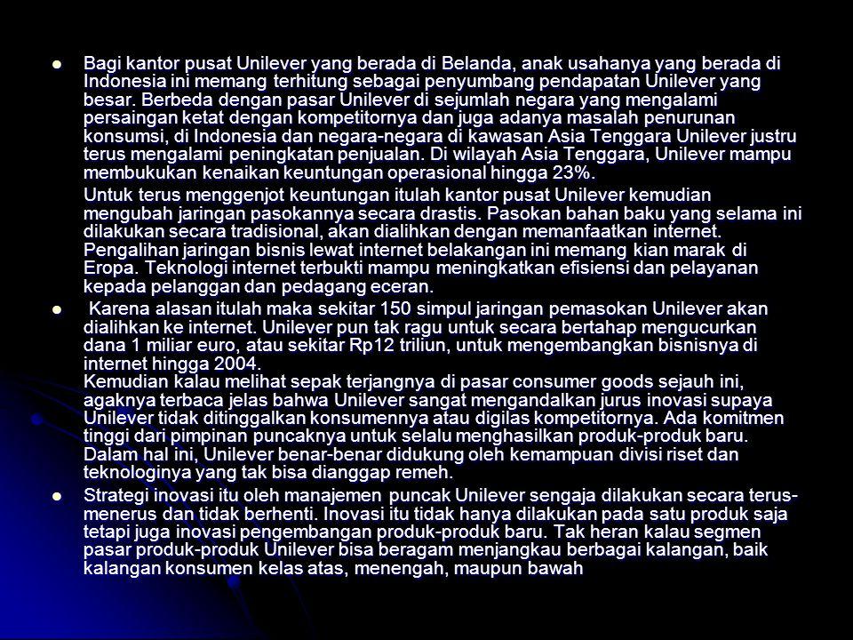 Bagi kantor pusat Unilever yang berada di Belanda, anak usahanya yang berada di Indonesia ini memang terhitung sebagai penyumbang pendapatan Unilever yang besar.