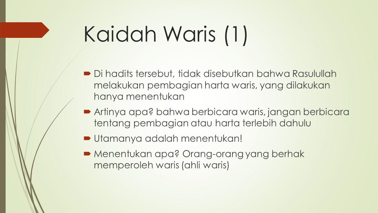 Kaidah Waris (1)  Di hadits tersebut, tidak disebutkan bahwa Rasulullah melakukan pembagian harta waris, yang dilakukan hanya menentukan  Artinya apa.
