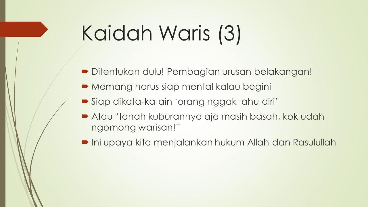 Kaidah Waris (3)  Ditentukan dulu.Pembagian urusan belakangan.