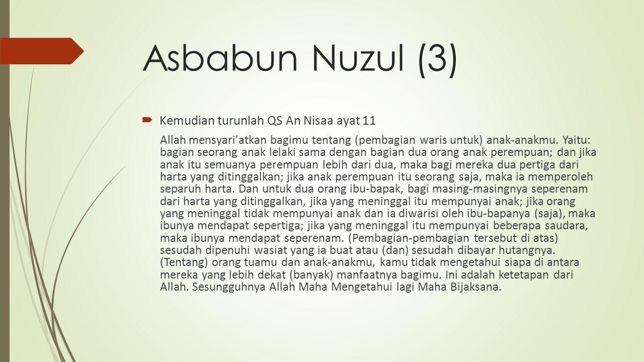Asbabun Nuzul (3)  Kemudian turunlah QS An Nisaa ayat 11 Allah mensyari atkan bagimu tentang (pembagian waris untuk) anak-anakmu.