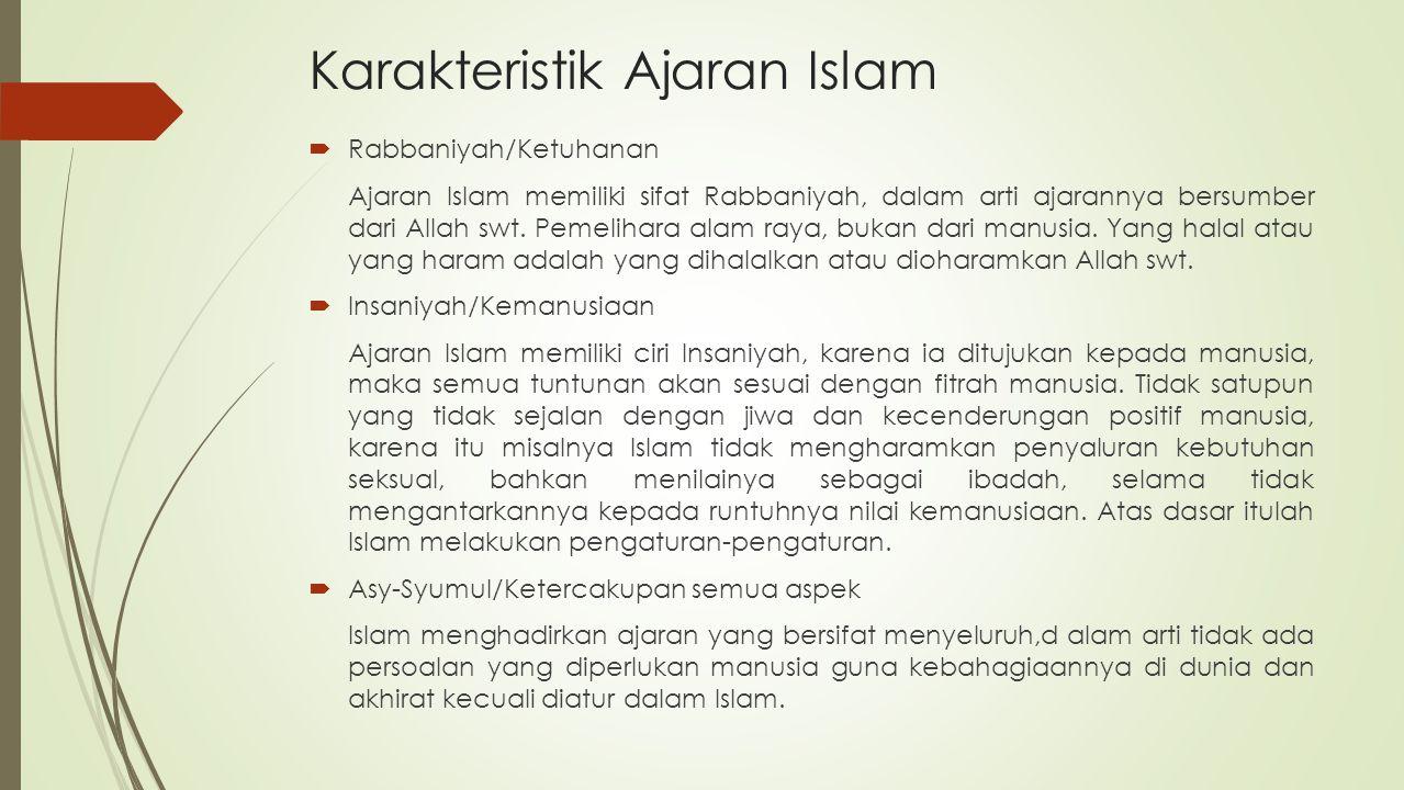 Karakteristik Ajaran Islam  Rabbaniyah/Ketuhanan Ajaran Islam memiliki sifat Rabbaniyah, dalam arti ajarannya bersumber dari Allah swt. Pemelihara al