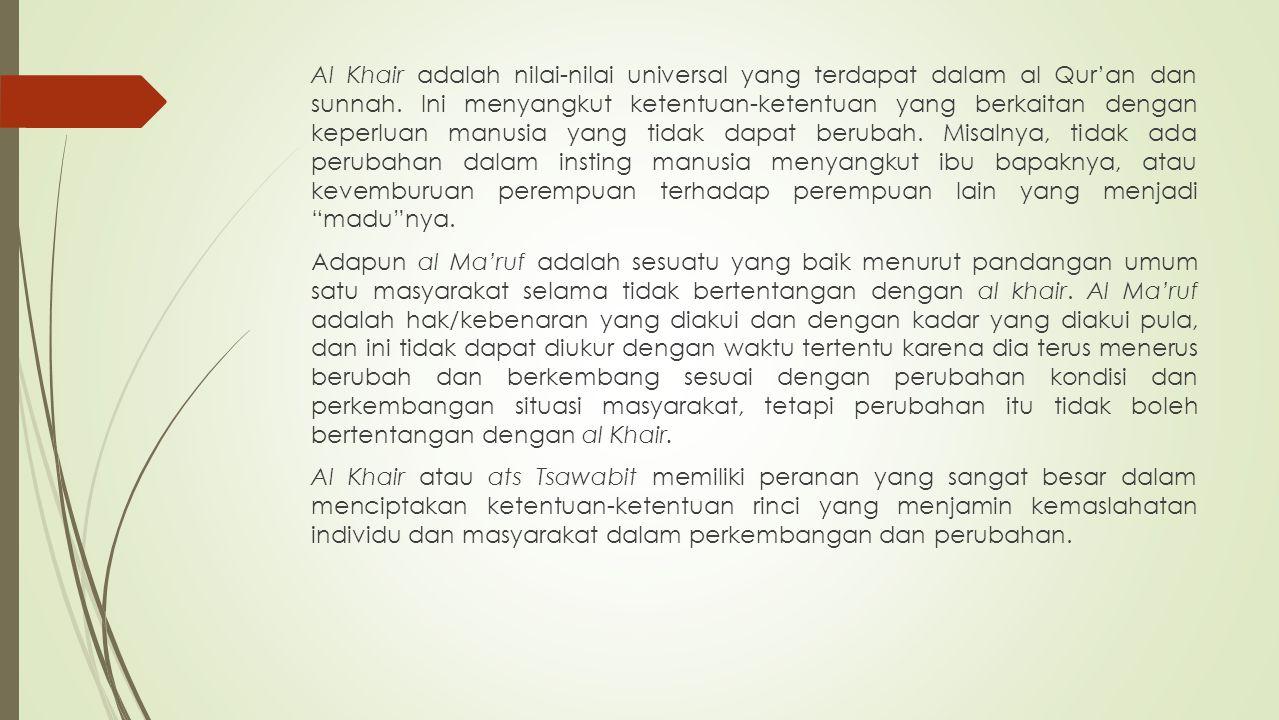 Al Khair adalah nilai-nilai universal yang terdapat dalam al Qur'an dan sunnah. Ini menyangkut ketentuan-ketentuan yang berkaitan dengan keperluan man