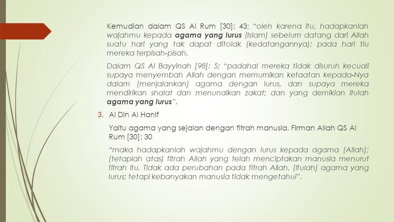 "Kemudian dalam QS Al Rum [30]: 43; ""oleh karena itu, hadapkanlah wajahmu kepada agama yang lurus (Islam) sebelum datang dari Allah suatu hari yang tak"