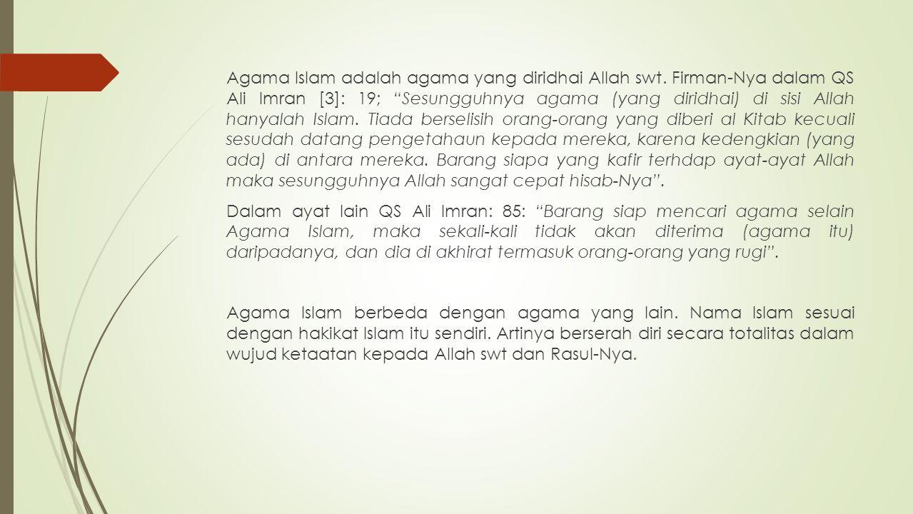 "Agama Islam adalah agama yang diridhai Allah swt. Firman-Nya dalam QS Ali Imran [3]: 19; ""Sesungguhnya agama (yang diridhai) di sisi Allah hanyalah Is"