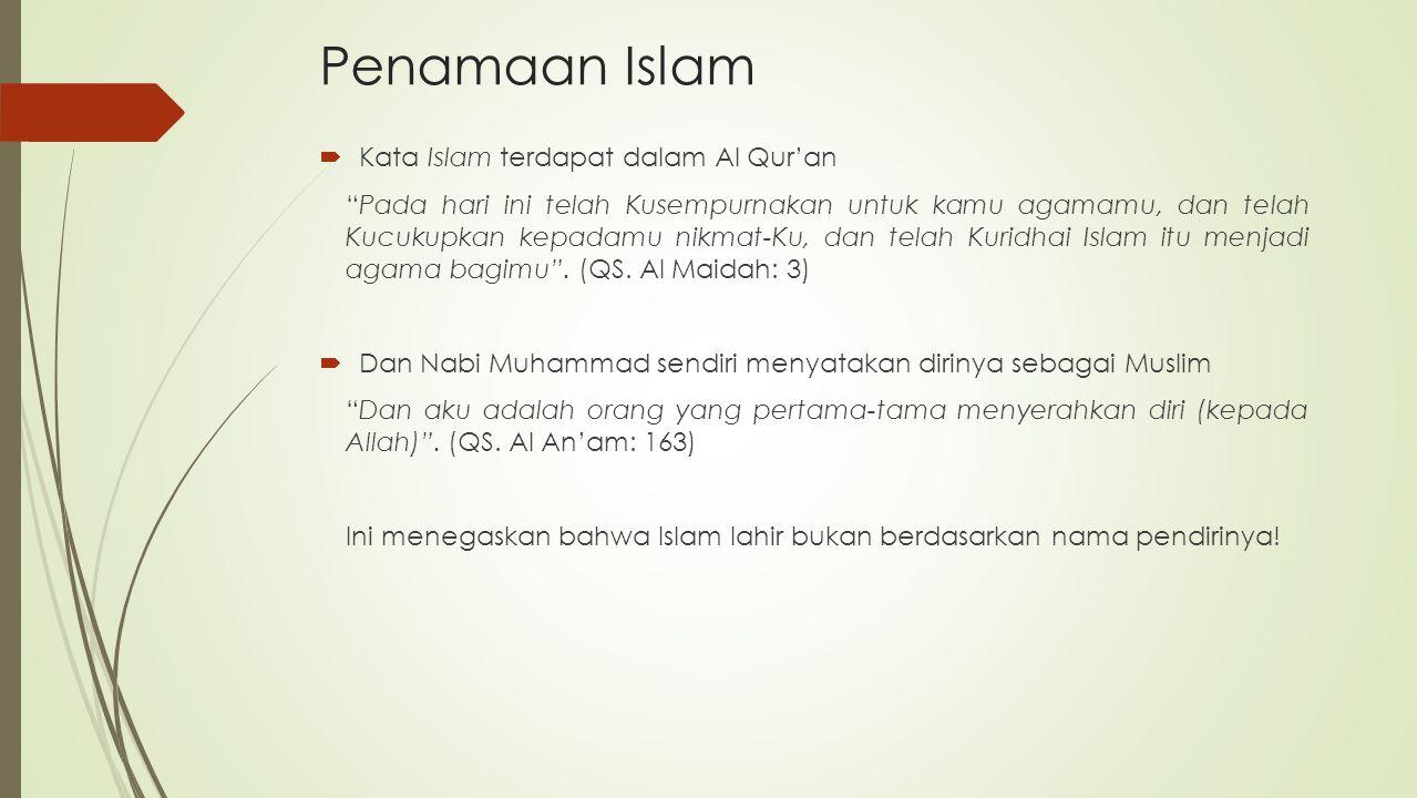 """Penamaan Islam  Kata Islam terdapat dalam Al Qur'an """"Pada hari ini telah Kusempurnakan untuk kamu agamamu, dan telah Kucukupkan kepadamu nikmat-Ku, d"""
