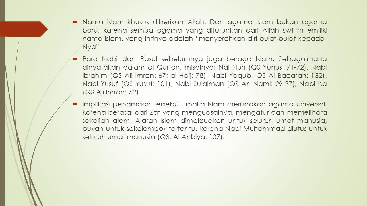  Nama Islam khusus diberikan Allah. Dan agama Islam bukan agama baru, karena semua agama yang diturunkan dari Allah swt m emiliki nama Islam, yang in
