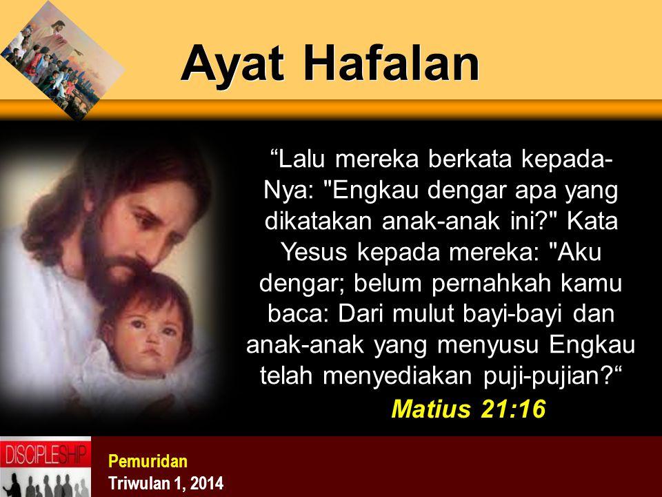 "Pemuridan Triwulan 1, 2014 Ayat Hafalan ""Lalu mereka berkata kepada- Nya:"