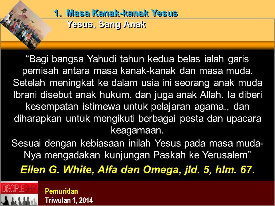"""Pemuridan Triwulan 1, 2014 1. Masa Kanak-kanak Yesus Yesus, Sang Anak """"Bagi bangsa Yahudi tahun kedua belas ialah garis pemisah antara masa kanak-kana"""