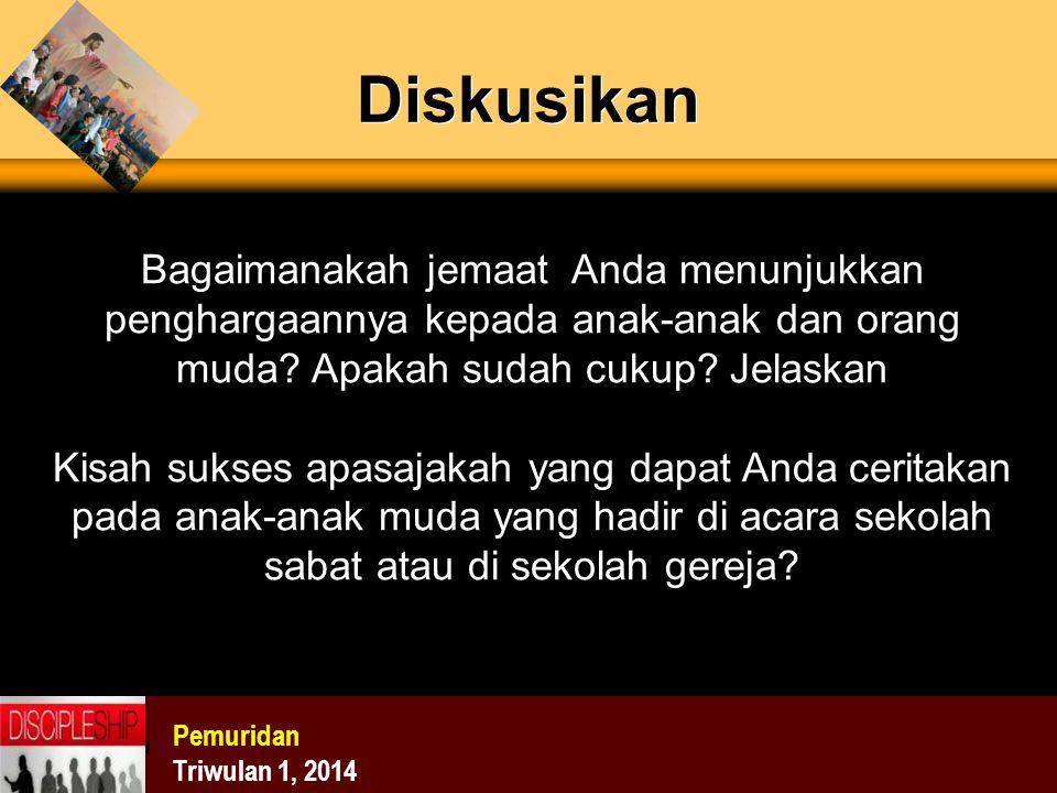 menunjukka Diskusikan Pemuridan Triwulan 1, 2014 Bagaimanakah jemaat Anda menunjukkan penghargaannya kepada anak-anak dan orang muda? Apakah sudah cuk