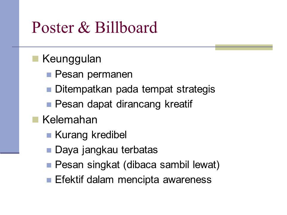 Poster & Billboard Keunggulan Pesan permanen Ditempatkan pada tempat strategis Pesan dapat dirancang kreatif Kelemahan Kurang kredibel Daya jangkau te