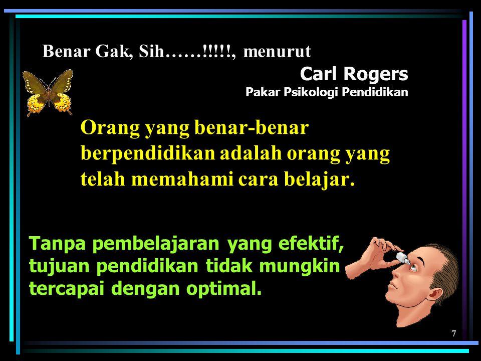 7 Carl Rogers Pakar Psikologi Pendidikan Orang yang benar-benar berpendidikan adalah orang yang telah memahami cara belajar. Tanpa pembelajaran yang e