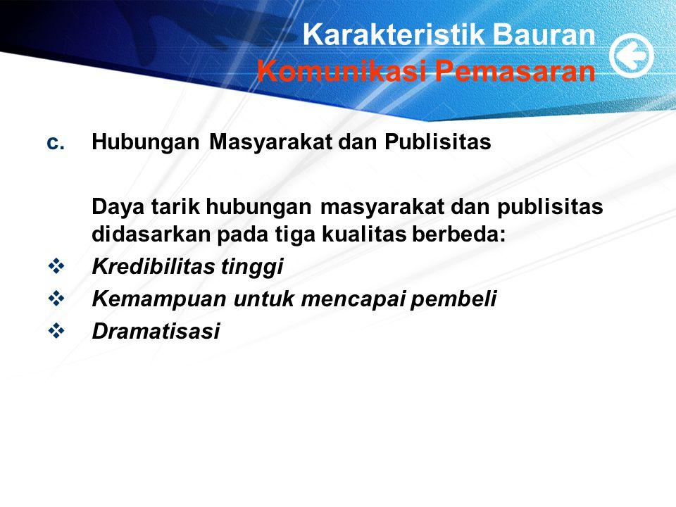 Karakteristik Bauran Komunikasi Pemasaran c.Hubungan Masyarakat dan Publisitas Daya tarik hubungan masyarakat dan publisitas didasarkan pada tiga kual