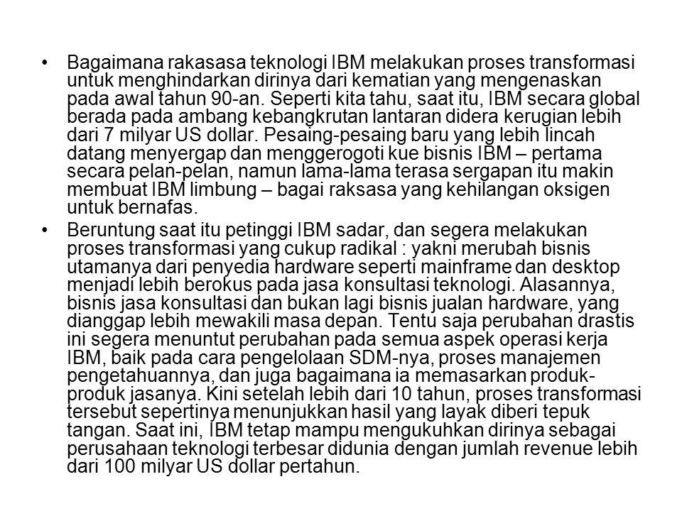 Bagaimana rakasasa teknologi IBM melakukan proses transformasi untuk menghindarkan dirinya dari kematian yang mengenaskan pada awal tahun 90-an. Seper