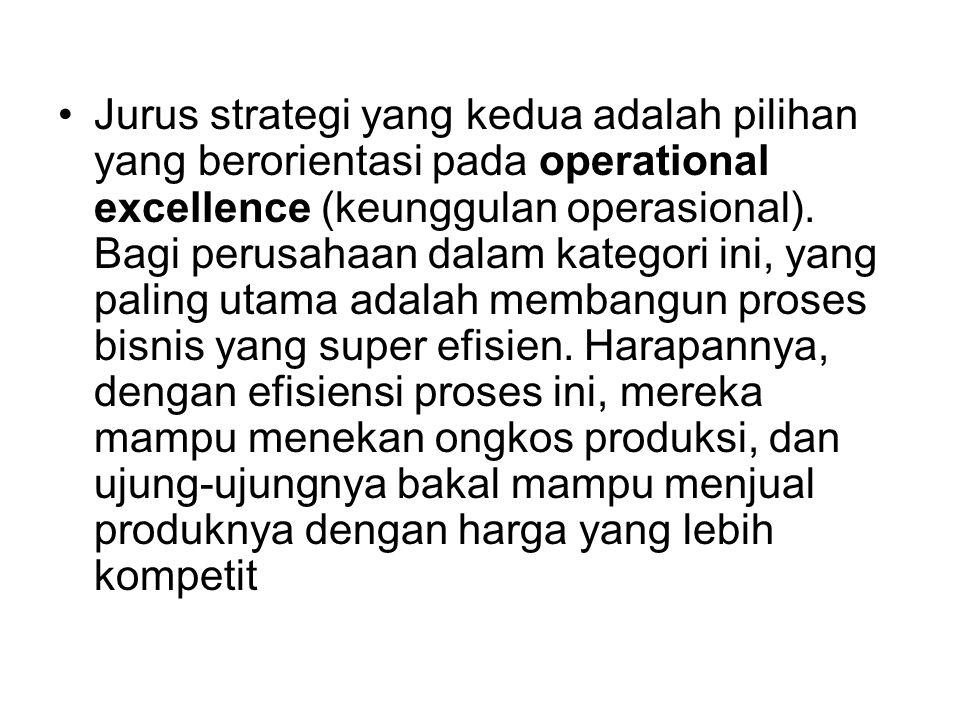 Jurus strategi yang kedua adalah pilihan yang berorientasi pada operational excellence (keunggulan operasional). Bagi perusahaan dalam kategori ini, y