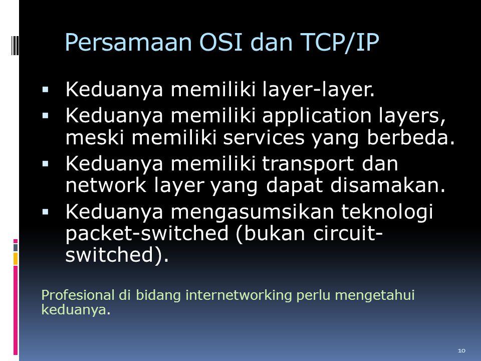 Persamaan OSI dan TCP/IP  Keduanya memiliki layer-layer.  Keduanya memiliki application layers, meski memiliki services yang berbeda.  Keduanya mem