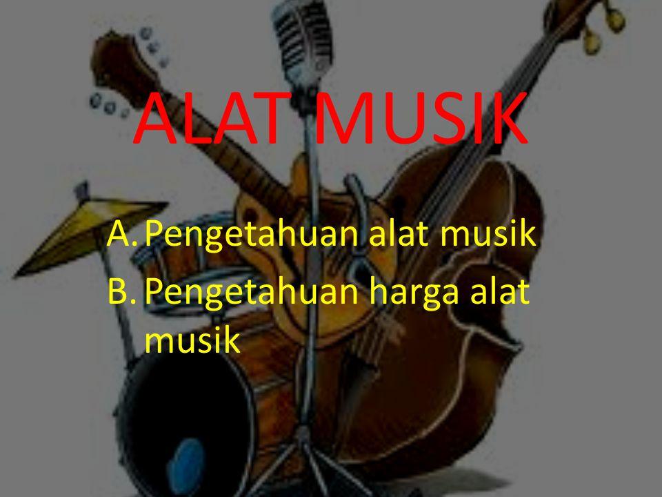 Pengetahuan alat musik Menurut cara memainkannya, tergolong dalam : 1.