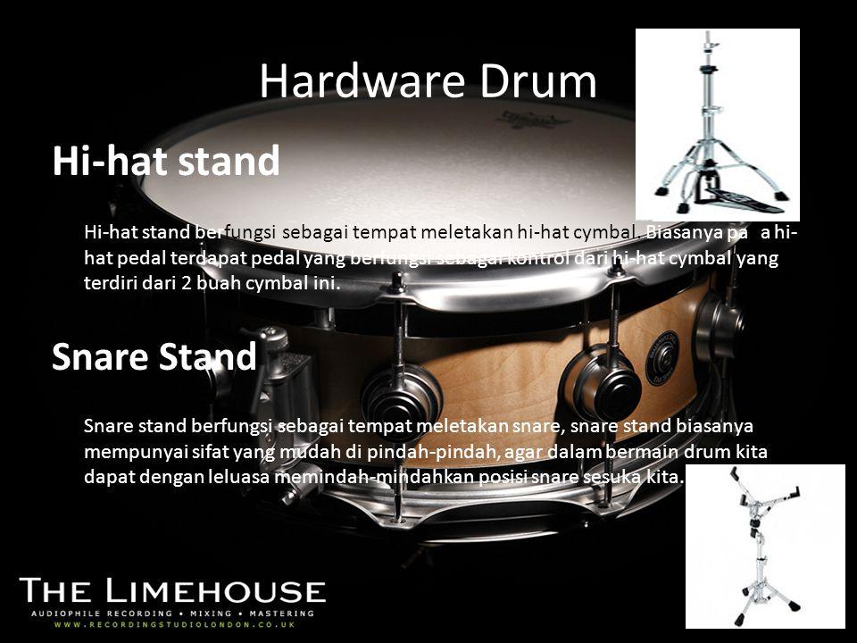 Hardware Drum Hi-hat stand Hi-hat stand berfungsi sebagai tempat meletakan hi-hat cymbal. Biasanya pada hi- hat pedal terdapat pedal yang berfungsi se
