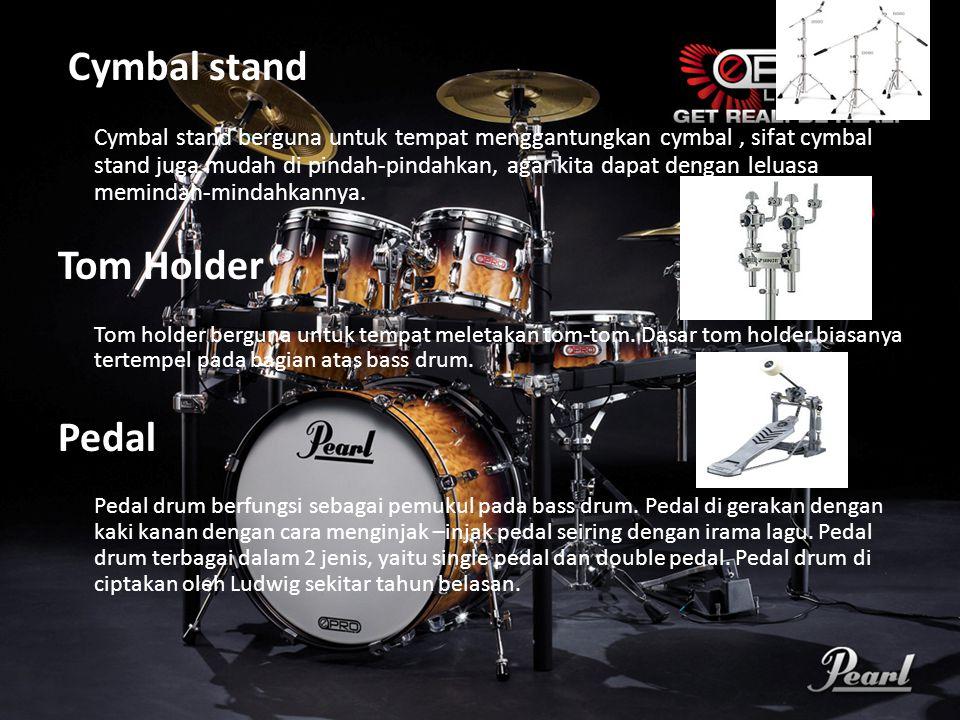 Cymbal stand Cymbal stand berguna untuk tempat menggantungkan cymbal, sifat cymbal stand juga mudah di pindah-pindahkan, agar kita dapat dengan leluas