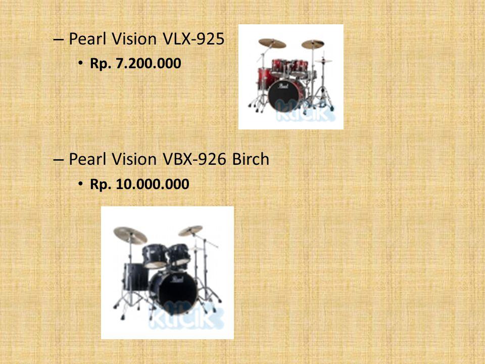– Pearl Vision VLX-925 Rp. 7.200.000 – Pearl Vision VBX-926 Birch Rp. 10.000.000