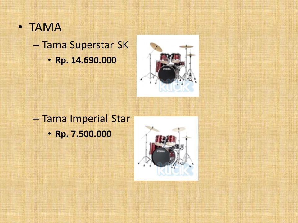 TAMA – Tama Superstar SK Rp. 14.690.000 – Tama Imperial Star Rp. 7.500.000