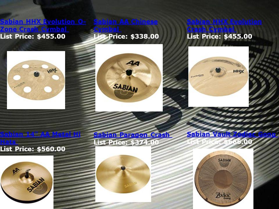 Sabian HHX Evolution O- Zone Crash Cymbal Sabian HHX Evolution O- Zone Crash Cymbal List Price: $455.00 Sabian AA Chinese Cymbal Sabian AA Chinese Cym
