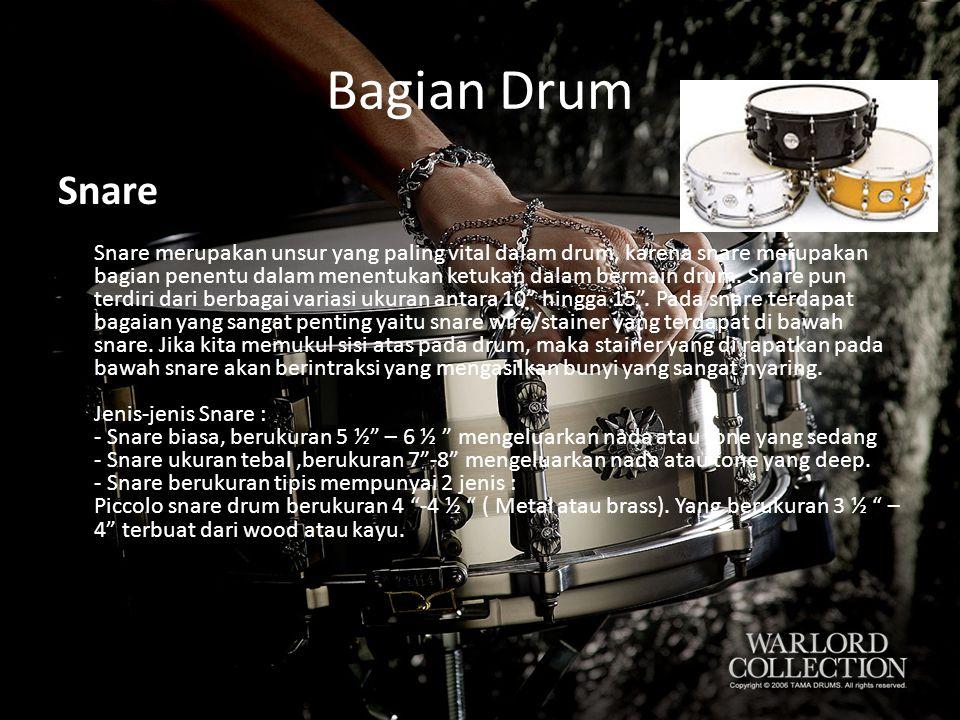 Bagian Drum Snare Snare merupakan unsur yang paling vital dalam drum, karena snare merupakan bagian penentu dalam menentukan ketukan dalam bermain dru