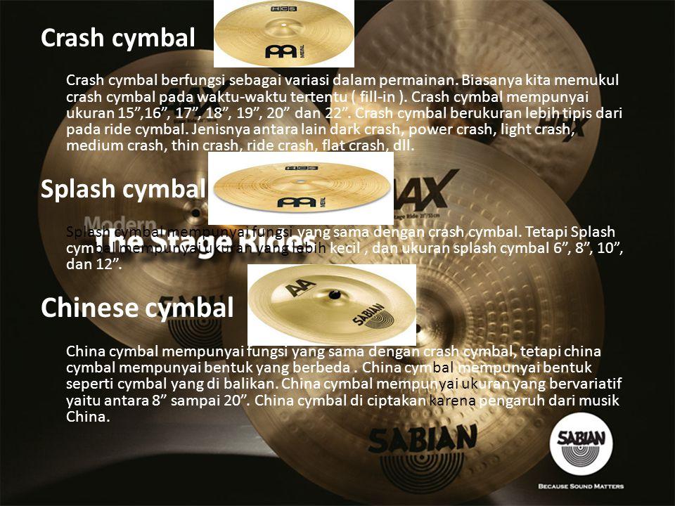 Crash cymbal Crash cymbal berfungsi sebagai variasi dalam permainan. Biasanya kita memukul crash cymbal pada waktu-waktu tertentu ( fill-in ). Crash c