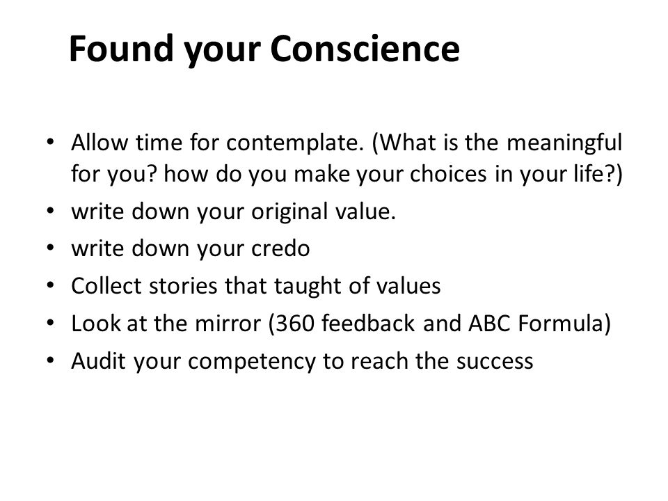 Found your Conscience Allow time for contemplate.(What is the meaningful for you.