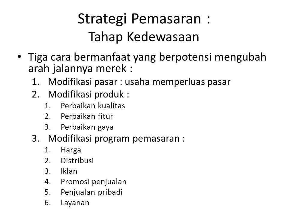 Tiga cara bermanfaat yang berpotensi mengubah arah jalannya merek : 1.Modifikasi pasar : usaha memperluas pasar 2.Modifikasi produk : 1.Perbaikan kual