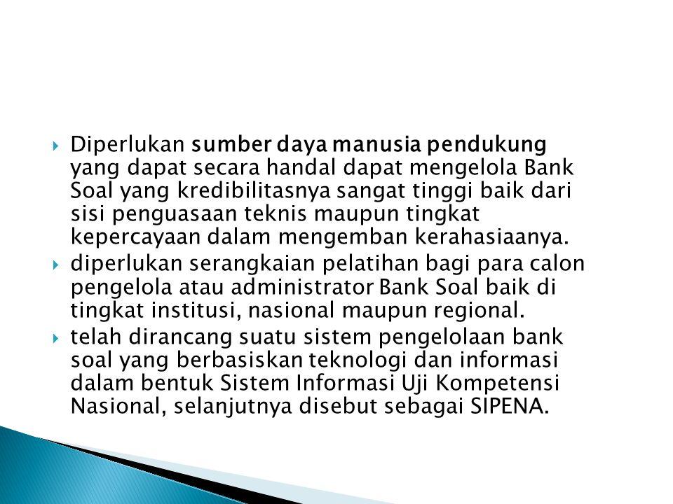  Diperlukan sumber daya manusia pendukung yang dapat secara handal dapat mengelola Bank Soal yang kredibilitasnya sangat tinggi baik dari sisi pengua