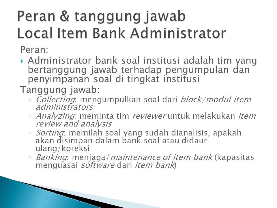 Peran:  Administrator bank soal institusi adalah tim yang bertanggung jawab terhadap pengumpulan dan penyimpanan soal di tingkat institusi Tanggung j