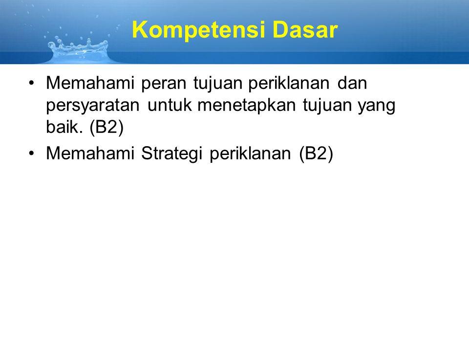 Kompetensi Dasar Memahami peran tujuan periklanan dan persyaratan untuk menetapkan tujuan yang baik. (B2) Memahami Strategi periklanan (B2)