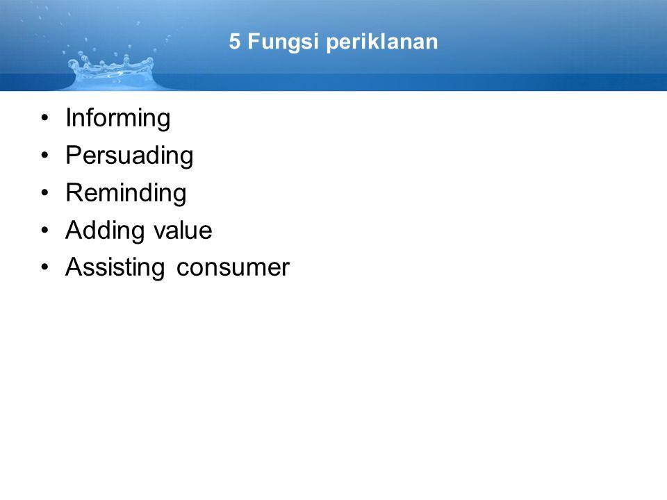 5 Fungsi periklanan Informing Persuading Reminding Adding value Assisting consumer