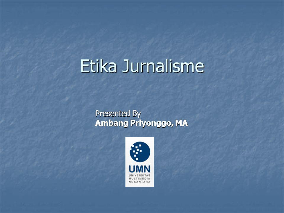 Etika Jurnalisme Presented By Ambang Priyonggo, MA