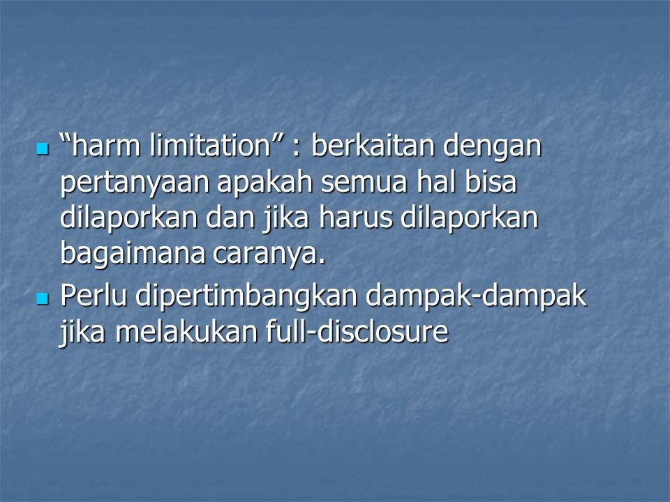 """""""harm limitation"""" : berkaitan dengan pertanyaan apakah semua hal bisa dilaporkan dan jika harus dilaporkan bagaimana caranya. """"harm limitation"""" : berk"""